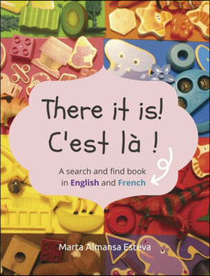 There it is! C'est la !: A search and find book in English and French