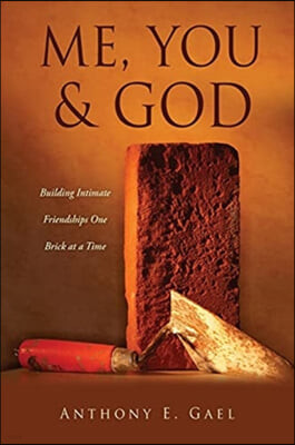 Me, You & God: Building Intimate Friendships One Brick at a Time