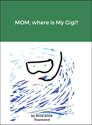 MOM, where is My Gigi?