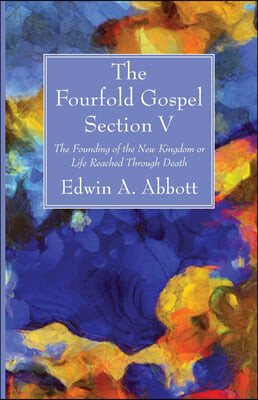 The Fourfold Gospel; Section V