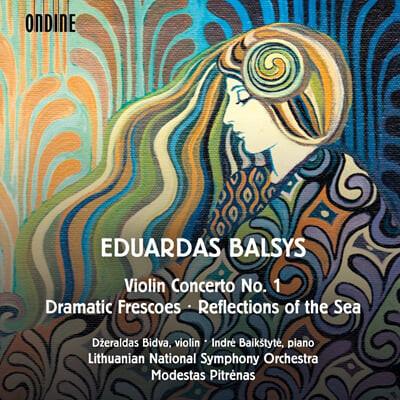 Dzeraldas Bidva 에두아르다스 발시스: 바이올린 협주곡 1번, 바다의 반영, 극적인 프레스코화 (Eduardas Balsys: Violin Concerto No.1, Reflections of the Sea, Dramatic Frescoes)