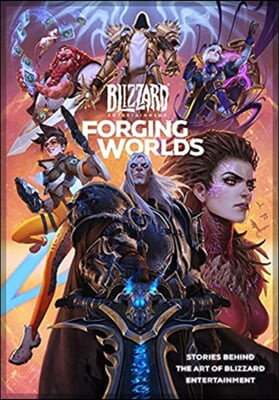 Forging Worlds: Stories Behind the Art of Blizzard Entertainment