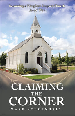 Claiming the Corner: Becoming a Kingdom Impact Church Jesus' Way