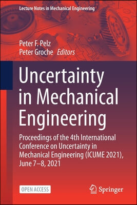 Uncertainty in Mechanical Engineering: Proceedings of the 4th International Conference on Uncertainty in Mechanical Engineering (Icume 2021), June 7-8