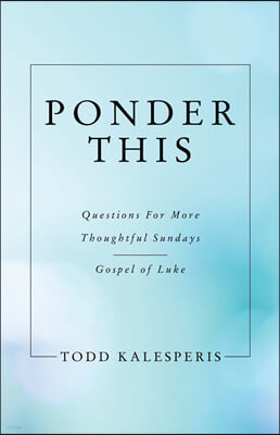 Ponder This: Questions for More Thoughtful Sundays - Gospel of Luke
