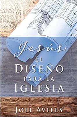 Jesus: El Diseno para la Iglesia