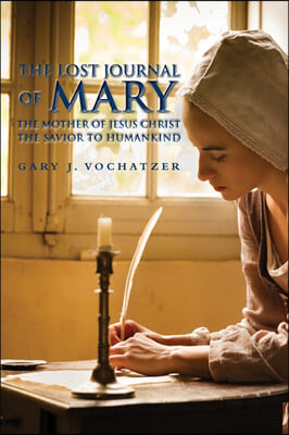 The Lost Journal of Mary The Mother of Jesus Christ The Savior to Humankind