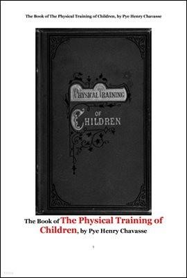 소아의 신체 훈련, 초기 소아과학의 총론. The Book of The Physical Training of Children, by Pye Henry Chavasse