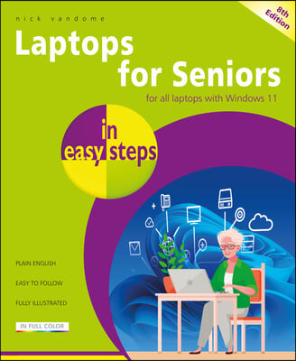 Laptops for Seniors in Easy Steps: Updated for the Forthcoming Windows 10 Autumn/Fall 2021 (21h2) Release