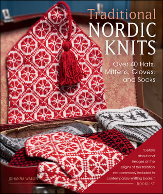 Traditional Nordic Knits: Over 40 Hats, Mittens, Gloves, and Socks