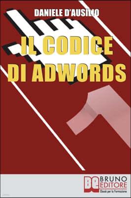 Il Codice di Adwords: Come Arrivare Primo nel Posizionamento su Google AdWords