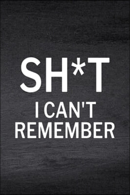 Sh*t I Can't Remember