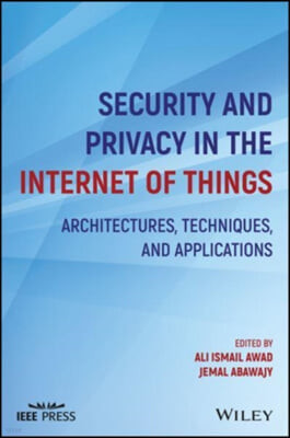 Security and Privacy in the Internet of Things: Architectures, Techniques, and Applications