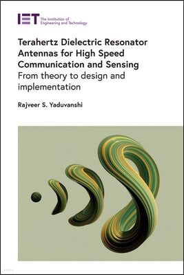 Terahertz Dielectric Resonator Antennas for High Speed Communication and Sensing: From Theory to Design and Implementation