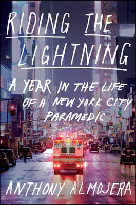 Riding the Lightning: A Year in the Life of a New York City Paramedic