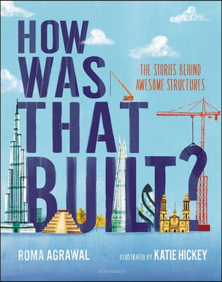 How Was That Built?: The Stories Behind Awesome Structures