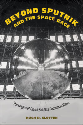 Beyond Sputnik and the Space Race: The Origins of Global Satellite Communications