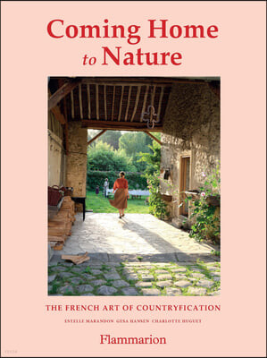 Coming Home to Nature: The French Art of Countryfication