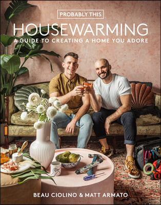 Probably This Housewarming: A Guide to Creating a Home You Adore