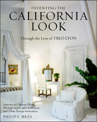Inventing the California Look: Interiors by Frances Elkins, Michael Taylor, John Dickinson, and Other Design in Novators