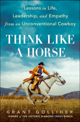 Think Like a Horse: Lessons in Life, Leadership, and Empathy from an Unconventional Cowboy
