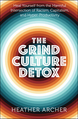 Grind Culture Detox: Heal from Capitalism, Reinvent Your Life