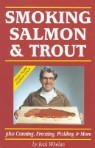 Smoking Salmon & Trout: Plus Canning, Freezing, Pickling & More