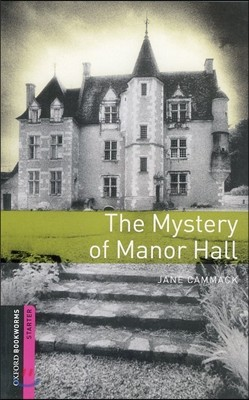 Oxford Bookworms Library: Starter: Mystery of Manor Hall