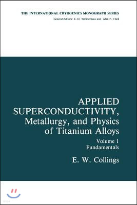 Applied Superconductivity, Metallurgy, and Physics of Titanium Alloys: Fundamentals Alloy Superconductors: Their Metallurgical, Physical, and Magnetic