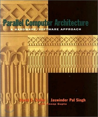 Parallel Computer Architecture : A Hardware, Software Approach