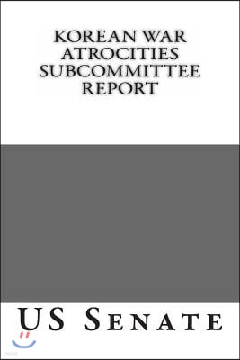 Korean War Atrocities Subcommittee Report