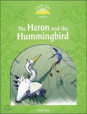 Classic Tales Level 3 : The Heron and the Hummingbird Student's Book