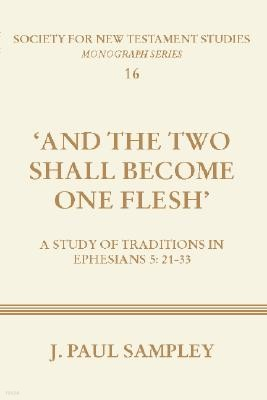 """""""And the Two Shall Become One Flesh"""": A Study of Traditions in Ephesians 5:21-33"""