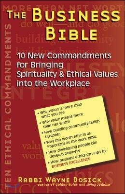 The Business Bible: 101 New Commandments for Bringing Spirituality & Ethical Values Into the Workplace