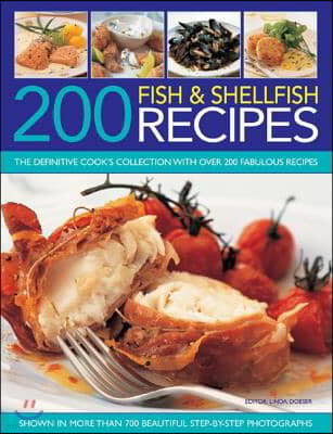 200 Fish & Shellfish Recipes: The Definitive Cook's Collection with Over 200 Fabulous Recipes Shown in More Than 700 Beautiful Step-By-Step Photogra