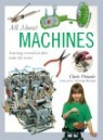 All about Machines: Amazing Inventions That Make Life Easier