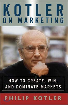 Kotler on Marketing 필립 코틀러, 어떻게 시장을 창조하고 얻어내고 지배할 것인가