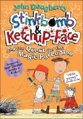 Stinkbomb & Ketchup-Face and the Quest for the Magic Porcupi