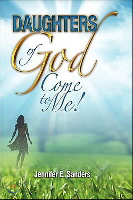 Daughters of God, Come to Me!