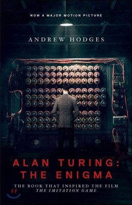 Alan Turing: The Enigma: The Book That Inspired the Film the Imitation Game - Updated Edition