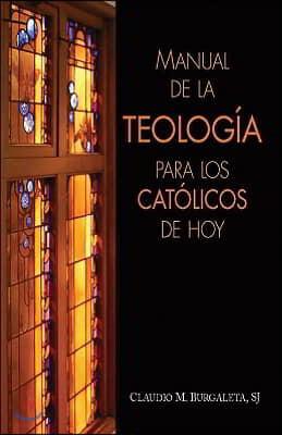 Manual de la Teolog?a Para Los Cat?licos de Hoy