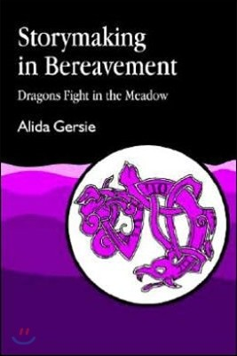 Storymaking in Bereavement: Dragons Fight in the Meadow