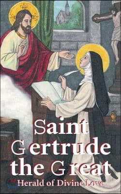 St. Gertrude the Great: Herald of Divine Love