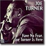 Big Joe Turner - Have No Fear, Big Joe Turner Is Here