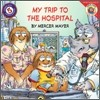 Little Critter : My Trip To The Hospital