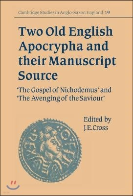Two Old English Apocrypha and Their Manuscript Source: The Gospel of Nichodemus and the Avenging of the Saviour