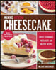 Making Artisan Cheesecake: Expert Techniques for Classic and Creative Recipes - Includes Vegan, Gluten-Free & Nut-Free Recipes