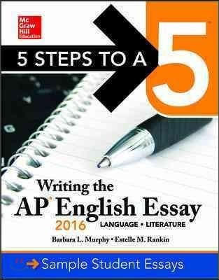 5 Steps to A 5 Writing the AP English Essay 2016