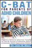 C-Bat for Parents of ADHD Children: Cognitive-Behavior Attention Training for Use by Parents of Attention Deficit and Attention Deficit Hyperactive Ch