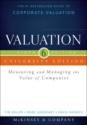 Valuation, 6/E : Measuring and Managing the Value of Companies